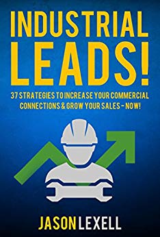 Industrial Leads: 37 Strategies to Increase Your Commercial Connections & Grow Your Sales